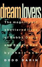 Dream lovers : the magnificent shattered lives of Bobby Darin and Sandra Dee