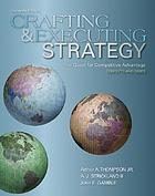 Crafting and executing strategy : the quest for competitive advantage : concepts and cases