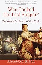 Who cooked the Last Supper? : the women's history of the world
