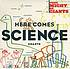 Here comes science by  They Might Be Giants (Musical group)