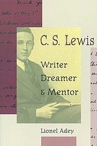 C. S. Lewis : writer, dreamer, and mentor