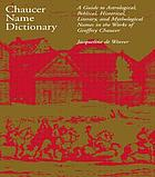 Chaucer name dictionary : a guide to astrological, Biblical, historical, literary, and mythological names in the works of Geoffrey Chaucer