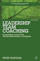 Leadership team coaching : developing collective transformational leadership
