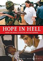 Hope in hell : inside the the world of Doctors Without Borders