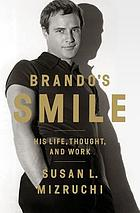 Brando's smile : his life, thought, and work