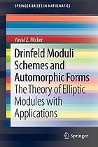 Drinfeld moduli schemes and automorphic forms : the theory of elliptic modules with applications