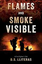 Flames and smoke visible : a fire fighter's tale