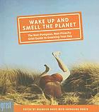 Wake up and smell the planet : the non-pompous, non-preachy grist guide to greening your day