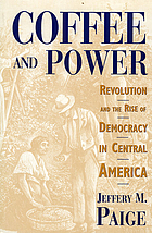 Coffee and power : revolution and the rise of democracy in Central America
