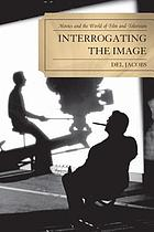Interrogating the image : movies and the world of film and television