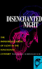 Disenchanted night : the industrialization of light in the nineteenth century