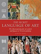 The secret language of art : the illustrated decoder of symbols and figures in Western painting