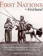 First nations firsthand : a history of five hundred years of encounter, war, and peace inspired by the eyewitnesses
