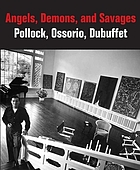 Angels, demons and savages : Pollock, Ossorio, Dubuffet