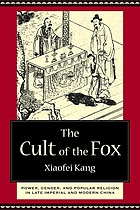 The cult of the fox : power, gender, and popular religion in late imperial and modern China