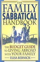 The family sabbatical handbook : the budget guide to living abroad with your family