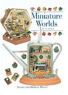 Miniature worlds : in [sup]1/[sub]1[sub]2 scale