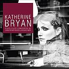 Katherine Bryan plays flute concertos by Christopher Rouse & Jacques Ibert.