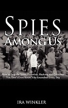 Spies among us : how to stop the spies, terrorists, hackers, and criminals you don't even know you encounter every day