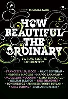 How beautiful the ordinary : twelve stories of identity