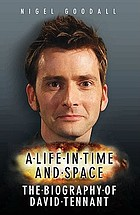 A life in time and space : the biography of David Tenant