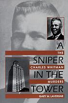 A sniper in the Tower : the Charles Whitman murders
