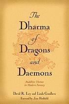 The dharma of dragons and daemons : Buddhist themes in modern fantasy