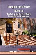 Bringing the district back in : the role of the central office in instruction and achievement