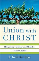 Union with Christ : Reframing Theology and Ministry for the Church.