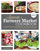 Minnesota farmers market cookbook : a guide to selecting and preparing the best local produce with seasonal recipes from chefs and farmers