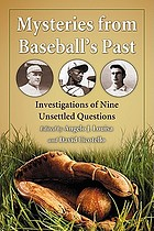 Mysteries from baseball's past : investigations of nine unsettled questions