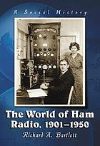 The world of ham radio : 1901-1950 : a social history