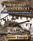 Armored thunderbolt : the U.S. Army Sherman in World War II