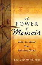 The power of memoir : how to write your healing story