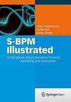 S-BPM illustrated : a storybook about business process modeling and execution