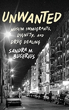 Unwanted : Muslim immigrants, dignity, and drug dealing
