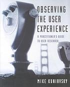 Observing the user experience : a practitioner's guide for user research