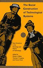 The Social construction of technological systems : new directions in the sociology and history of technology