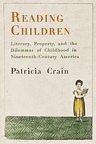 Reading children : literacy, property and the dilemmas of childhood in ninteenth-century America