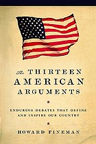 The thirteen American arguments : enduring debates that define and inspire our country