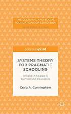 Systems theory for pragmatic schooling : toward principles of democratic education