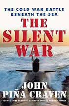 The silent war : the Cold War battle beneath the sea