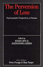 The perversion of loss : psychoanalytic perspectives on trauma