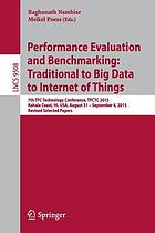 Performance evaluation and benchmarking : traditional to big data to internet of things : 7th TPC Technology Conference, TPCTC 2015, Kohala Coast, HI, USA, August 31 - September 4, 2015. Revised selected papers