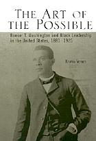 The art of the possible : Booker T. Washington and Black leadership in the United States, 1881-1925