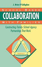 School-based collaboration with families : constructing family-school-agency partnerships that work