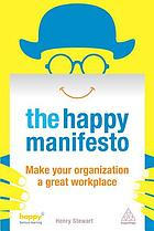 The happy manifesto : make your organization a great workplace