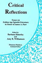 Critical reflections : essays on Golden Age Spanish literature in honor of James A. Parr