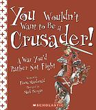 You wouldn't want to be a crusader! : a war you'd rather not fight
