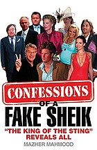 Confessions of a fake sheik : 'the king of the sting reveals all'